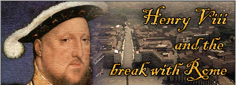 henry viii and the break with Henry viii declared himself supreme head of the church on earth under god that  striking claim justified his break with rome and his renunciation of all.